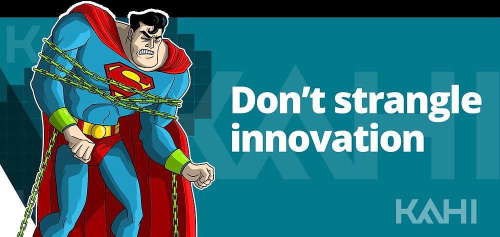Don't strangle innovation