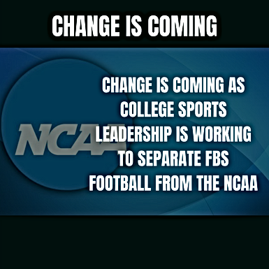 Change Is Coming as College Sports Leadership Is Working To Separate FBS Football From The NCAA