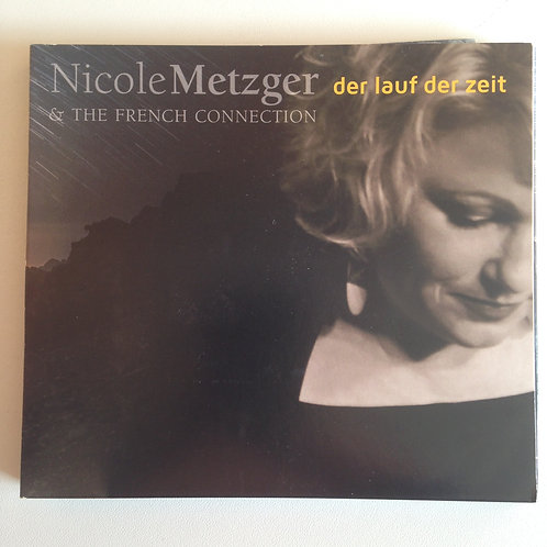 NICOLE METZGER & THE FRENCH CONNECTION - DER LAUF DER ZEIT