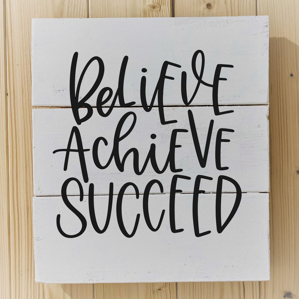 believe, achieve, succeed