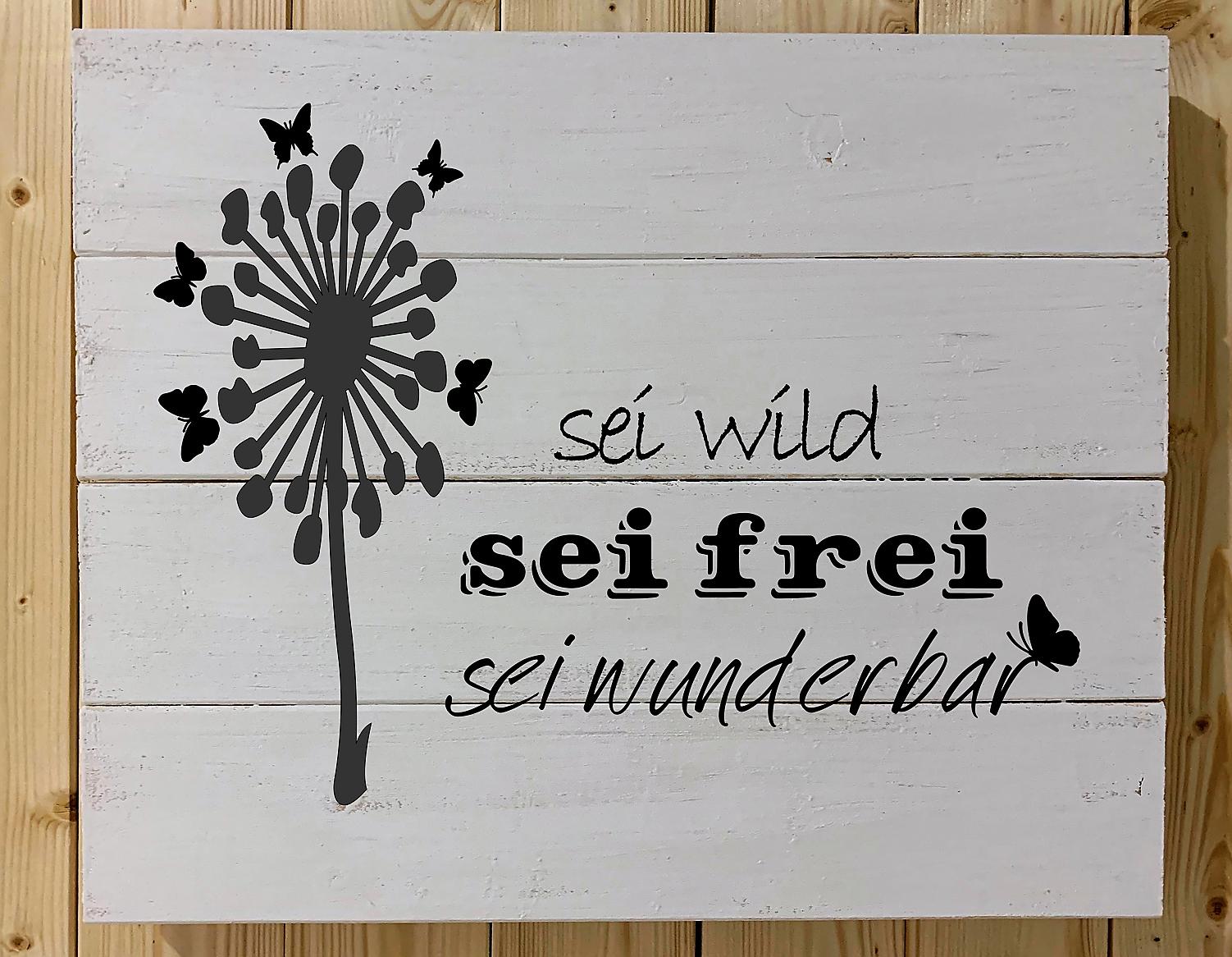 Sei wild, sei frei, sei wunderbar