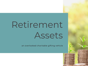 Retirement Assets – an Overlooked Charitable Gifting Vehicle