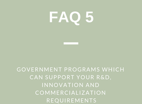 FAQ 5 (a): Government Programs which can Support your R&D, Innovation and Commercialization