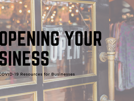 Questions about reopening your business? Check out these resources to help get your started!