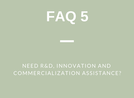 FAQ 5: Need Product R & D, Innovation and Commercialization Assistance?