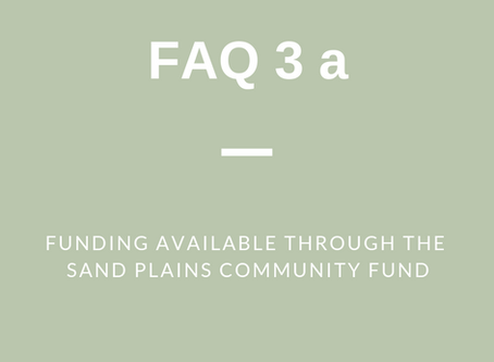 FAQ 3 (a): Funding Available through the Sand Plains Community Fund