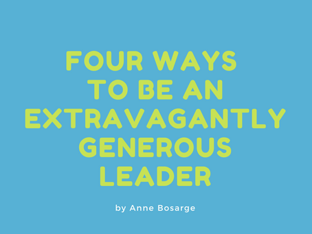 4 Ways to be an Extravagantly Generous Leader