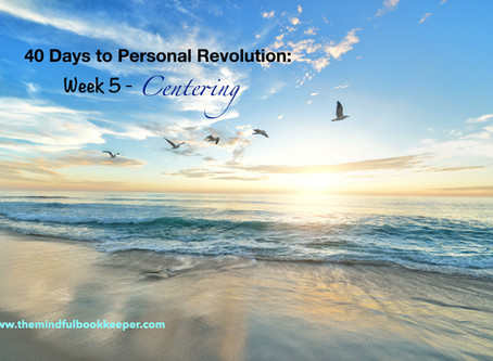 40 Days to Personal Revolution: Week 5 - CENTERING