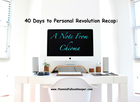 A Note From Chioma, The Mindful Bookkeeper: 40 Days to Personal Revolution Recap