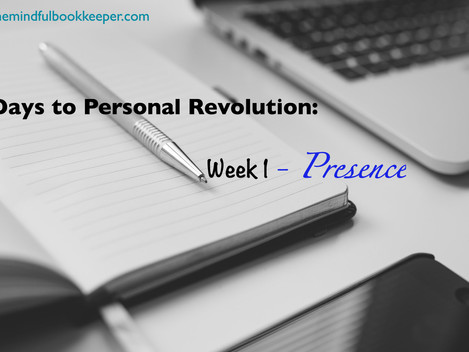 40 Days to Personal Revolution: Week 1 - PRESENCE