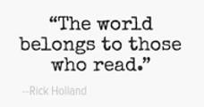 The world belongs to those who read.
