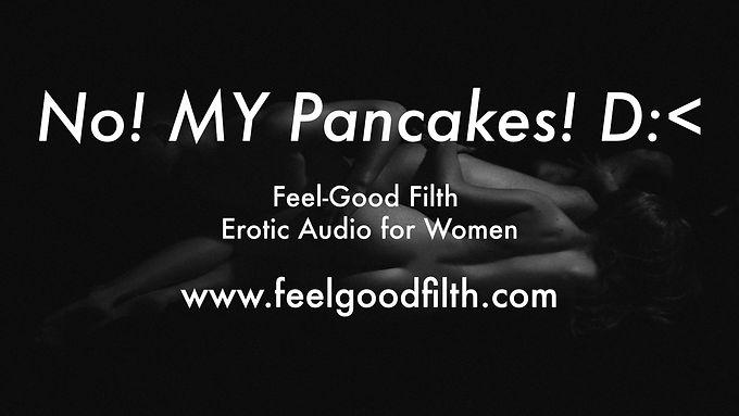 No! MY Pancakes! D:<