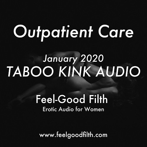 """Outpatient Care"" Taboo Kink January 2020"