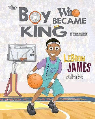 LeBron James - The Children's Book: The Boy Who Became King