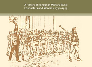 BOOK REVIEW: Two Centuries Military Music in Hungary. A History of Hungarian Military Music Conducto