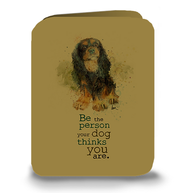 """Be the person your dog thinks you are"" Black & Tan Cavalier greeting card"