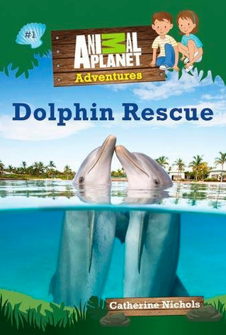 Animal Planet Adventures Chapter Books #1: Dolphin Rescue