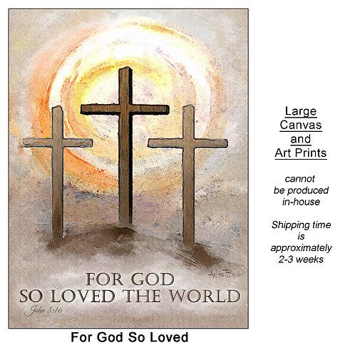 """""""For God So Loved_large prints"""""""