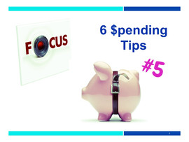 Focus on 6 $pending Tips: Tip #5