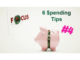 Focus on 6 $pending Tips: Tip #4