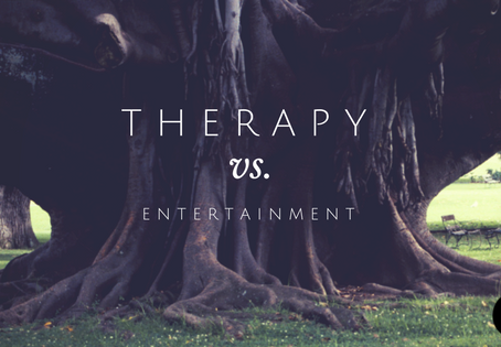 THERAPY vs. entertainment