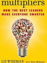 Multipliers. How The Best Leaders Make Everyone Smarter.