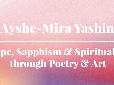 Ayshe-Mira Yashin: Hope, Sapphism, Feminism and Spirituality through Poetry and Art.