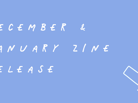 December and January Zine Release