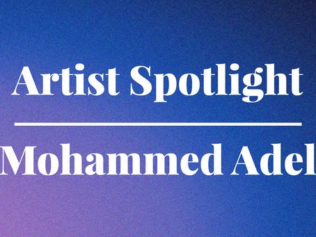 Artist Spotlight: Mohammed Adel