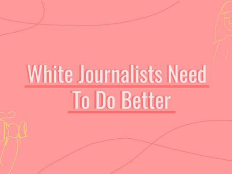 White Journalists Need To Do Better
