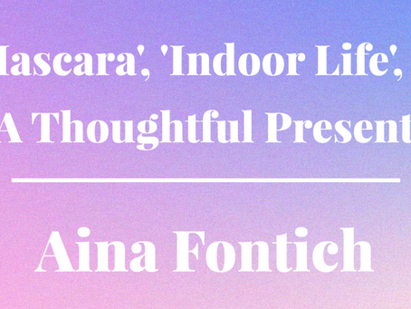 'Mascara', 'Indoor Life', & 'A Thoughtful Present'