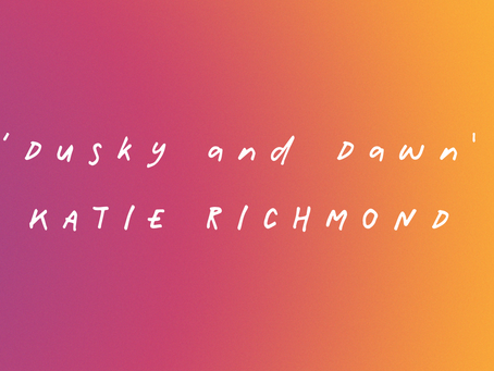 'Dusky and Dawn' by Katie Richmond