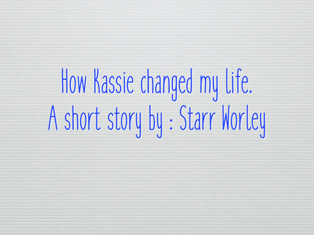How Kassie Changed My Life | A Short Story by Starr Worley