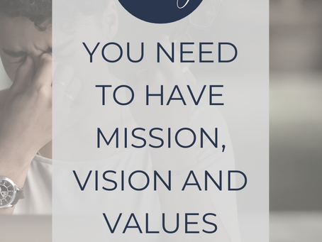 Why Mission, Vision and Value Statements are so important to your business.