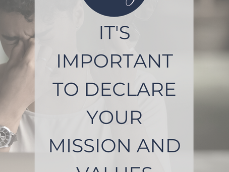 Why it's important to declare your Mission and Values to your customers.