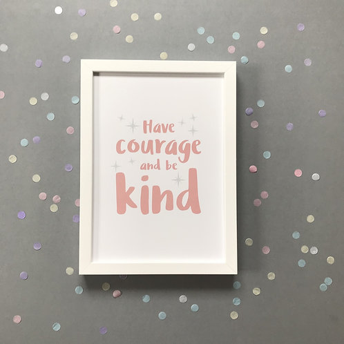 Have Courage And Be Kind - Print