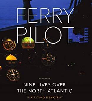 FERRY PILOT: Nine Lives Over the North Atlantic