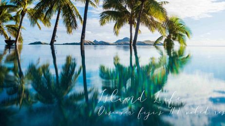 ISLAND LIFE : DISCOVER THE #1 VOTED RESORT IN FIJI