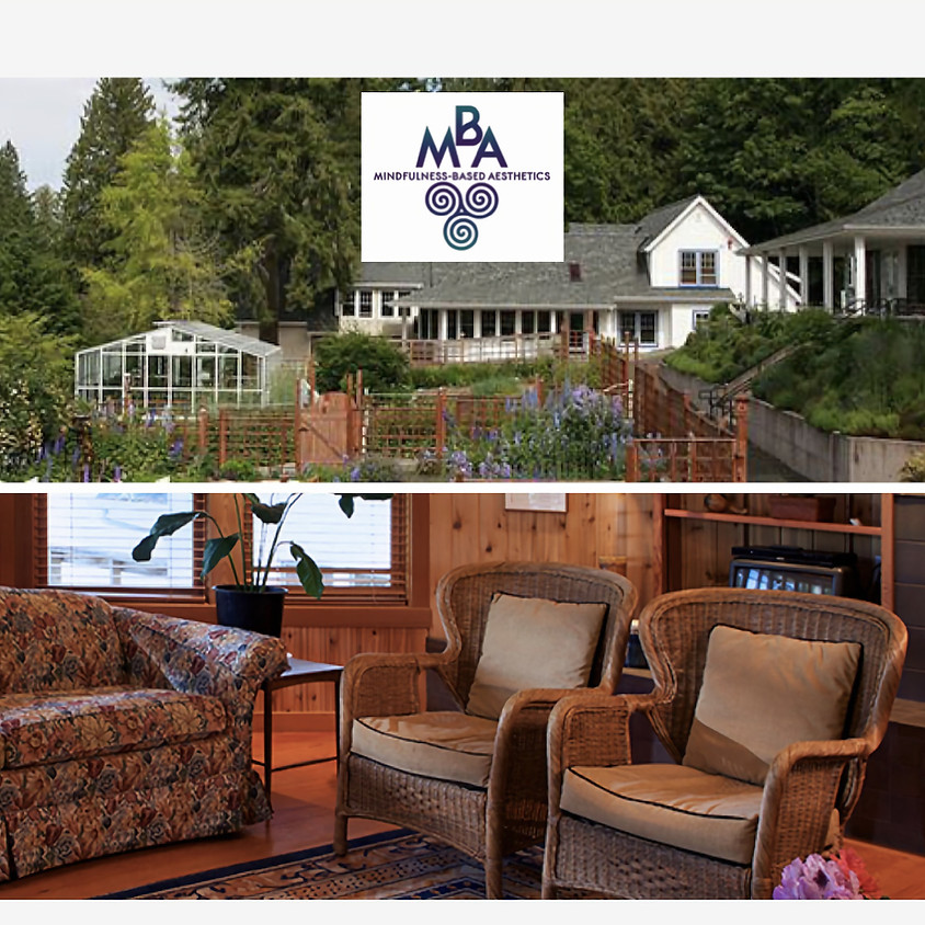 MBA (Mindfulness-Based Aesthetics) Sept 24-26th 2021 Advanced Inclusive Retreat