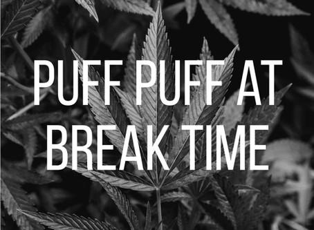 Puff puff at break time??