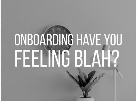 On-boarding Have You Feeling Blah?