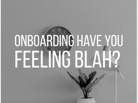 On-boarding Have You Feeling Blah?