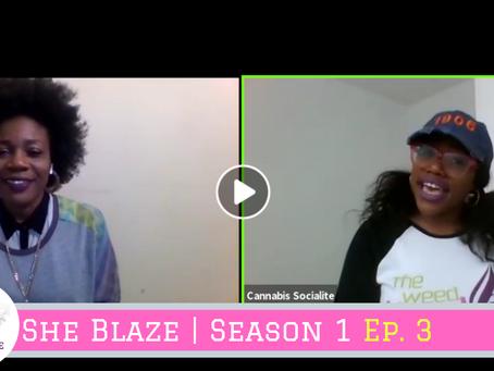 "She Blaze   S1 Ep.3 - ""Cannabis Industry Real Talk"""