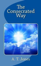 the Consecrated Way- A.T. Jones