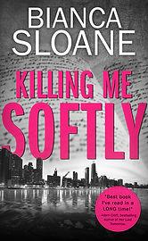 Killing Me Softly by Bianca Sloane