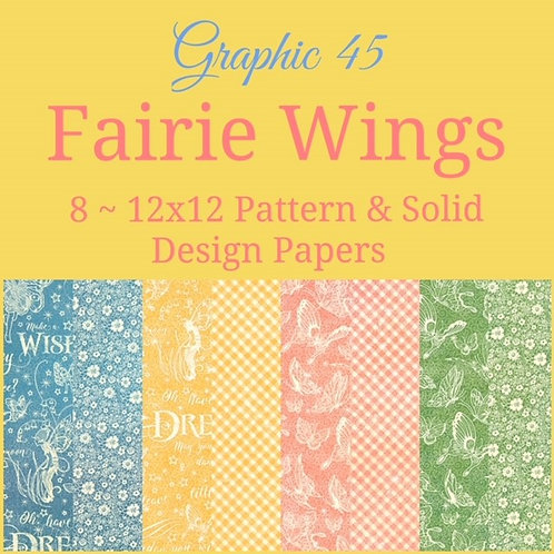 Graphic 45-Fairie Wings-Patterns & Solids-12x12 Paper - 8 Sheets (no cover)