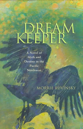Dream Keeper - A Novel of Myth and Destiny in the Pacific Northwest