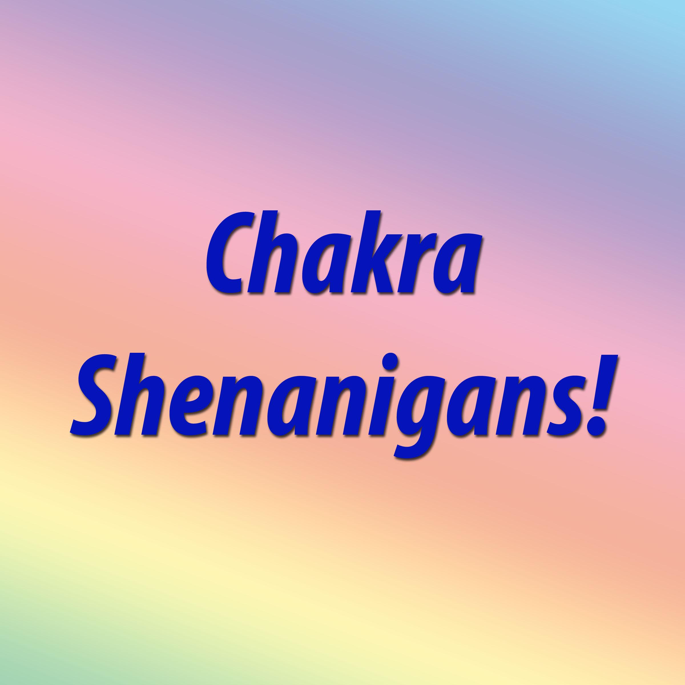 Chakra Shenanigans!