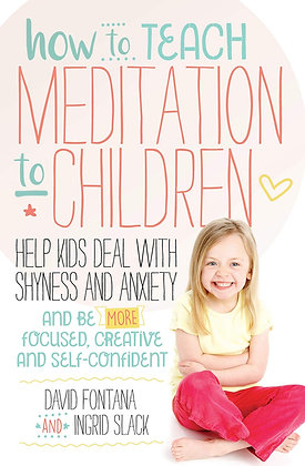 How to Teach Meditation to Children: Help Kids Deal with Shyness and Anxiety and