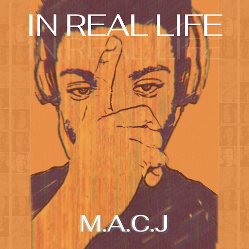 IN REAL LIFE - M.A.C.J